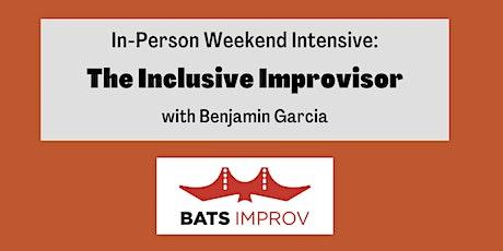 In-Person Weekend Intensive:  The Inclusive Improvisor with Benjamin Garcia tickets