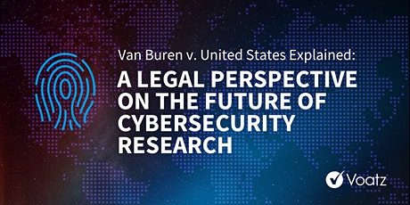 Van Buren v US: A Legal Perspective on the Future of Cybersecurity Research tickets