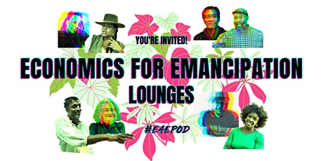 Economics for Emancipation LOUNGES   |  July-Oct 2021 tickets