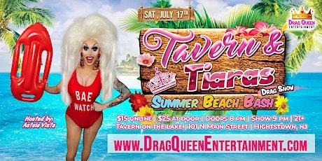 Tavern & Tiara's - Summer Beach Bash Drag Show! tickets
