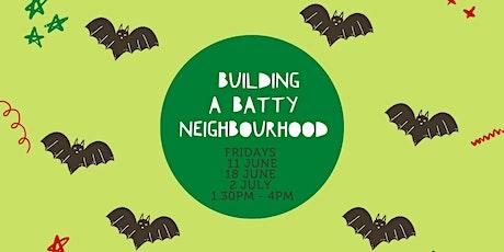 Building a Batty Neighbourhood tickets
