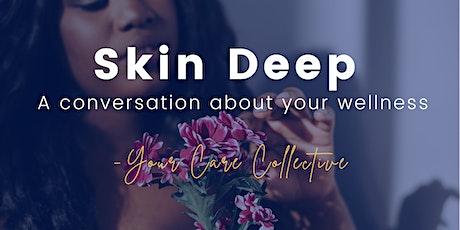 Skin Deep: A Conversation About Your Wellness tickets