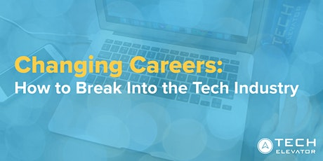 Changing Careers: How to Break Into the Tech Industry - Virtual tickets