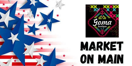 Market on Main Presented by Goma Boutique for Vendors (July 2021) tickets