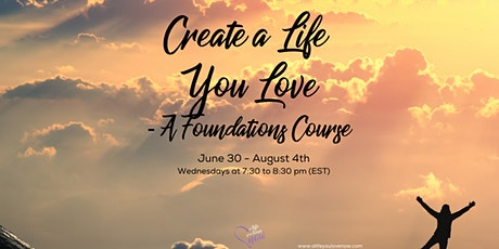 Create A Life You Love - A Foundations Course tickets