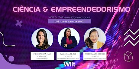 LIVE Wiit & Mulheres Connectadas - Ciência & Empreendedorismo ingressos