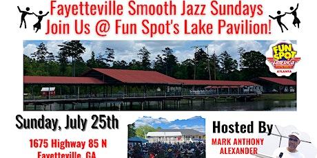 Fayetteville Smooth Jazz Sunday JULY 25th Fun Spot Atlanta's Lake Pavilion tickets