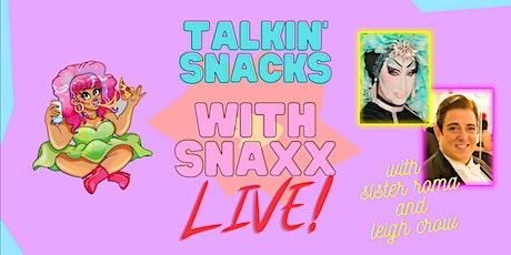 Talkin' Snacks with Snaxx LIVE! tickets