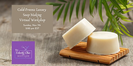 Cold Process Luxury Soap Making Virtual Workshop tickets