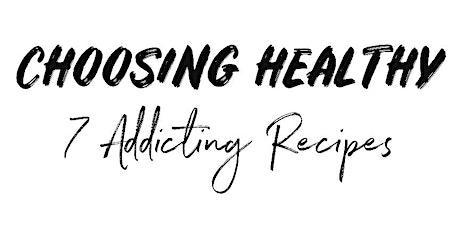 Choosing HEALTHY - 7 Addicting Recipes tickets