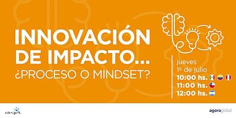 Innovación de Impacto... ¿Proceso o Mindset? tickets