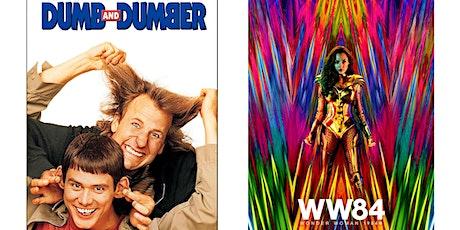 1.) Dumb & Dumber 2.) Wonder Woman 1984 tickets