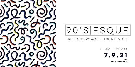 90'S-ESQUE| Art Showcase/ Paint & Sip tickets