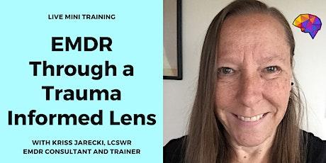 EMDR Mini Training: Viewing EMDR Through a Trauma Informed Lens tickets