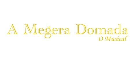A MEGERA DOMADA - O MUSICAL 27/06 sessão 15hs ingressos