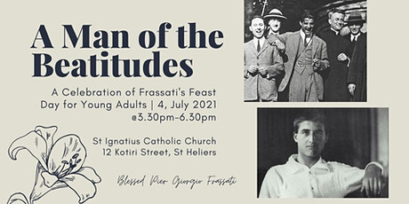 A Man of the Beatitudes: A Celebration of Frassati's Feast Day tickets