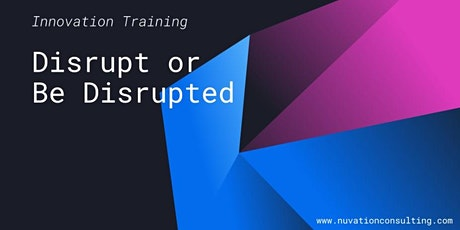 Disrupt or Be Disrupted tickets