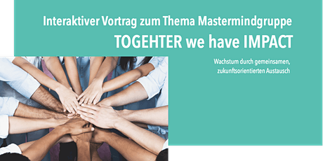 Interaktiver Vortrag: Mastermindgruppe TOGETHER we have IMPACT Tickets