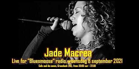 Jade Macrea live at Bluesmoose Radio (€15,00  betaal aan kassa) tickets
