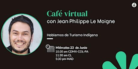 "Café virtual con Jean Philippe Le Moigne ""Turismo Indígena"" boletos"