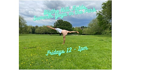 Summer Yoga in the Park - Blythe Hill Fields - Friday lunchtimes 1-2 pm tickets