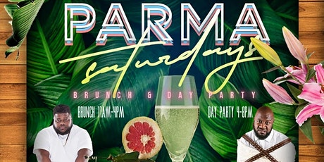 PARMA Saturday BRUNCH & DAY PARTY(11AM-8PM)   RSVP NOW FOR FREE ENTRY! tickets