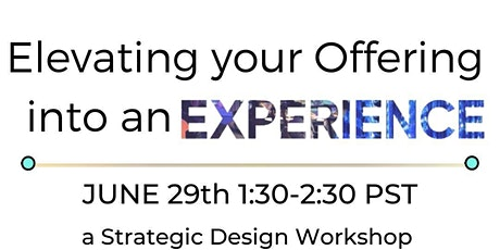 Elevating your Offering into an EXPERIENCE - A strategic design workshop tickets