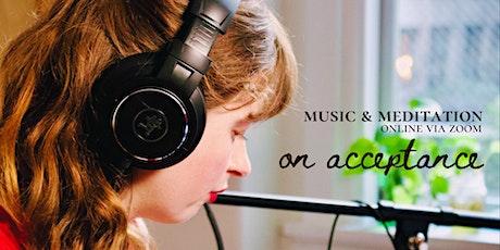 music & meditation: on acceptance tickets