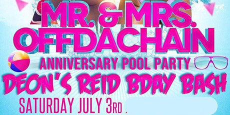 Deon Reid Bday Bash & Mr and Mrs OffDaChain Anniversary Pool Party tickets
