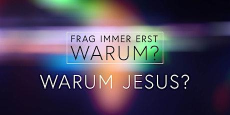 Frag immer erst WARUM? – Warum Jesus? Tickets