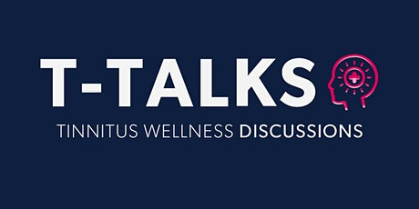 T-Talks - Tinnitus Wellness Discussions with special guest (TBA) tickets