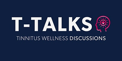 T-Talks – Tinnitus Wellness Discussions with special guest (TBA)