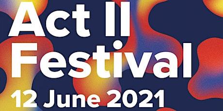 ACT II Festival 2021 - Week 2 tickets