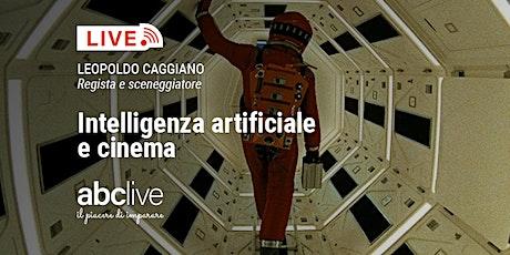 Leopoldo Caggiano - Intelligenza artificiale e cinema biglietti