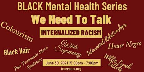 BLACK Mental Health Series - INTERNALIZED RACISM tickets