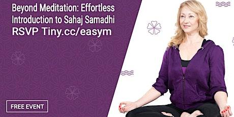 Beyond Meditation- An Introduction to Sahaj Samadhi (Effortless) Meditation tickets