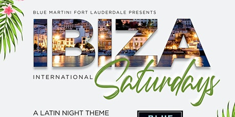 Ibiza International Saturdays BLUE MARTINI FT LAUDERDALE  Live Music Extasy tickets