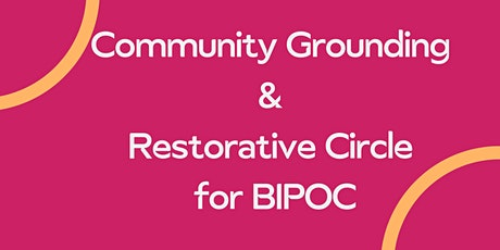 Community Grounding & Restorative Circle for BIPOC Only tickets