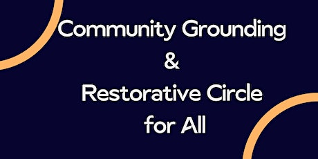 Community Grounding & Restorative Circle for All tickets