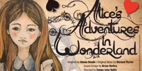 Alice's Adventures in Wonderland By Simon Reade Directed by Emma Jane Nulty tickets
