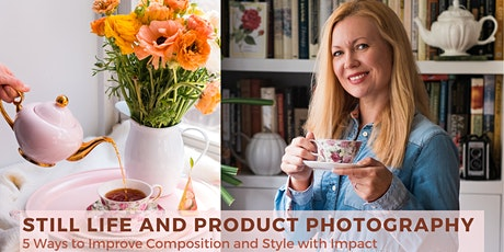 Still Life and Product Photography: 5 Ways to Improve Composition and Style tickets