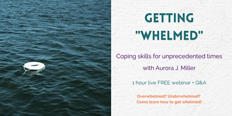 """Getting """"Whelmed"""" - Coping skills for unprecedented times tickets"""