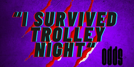 """FREE FOOD & DRINKS   """"I SURVIVED TROLLEY NIGHT"""" tickets"""
