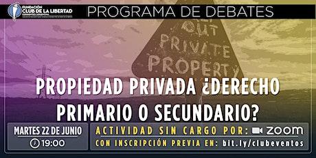 CLUB LIBERTAD - DEBATE - PROPIEDAD PRIVADA ¿DERECHO PRIMARIO O SECUNDARIO? entradas