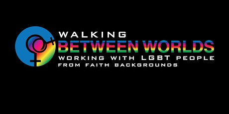 Walking Between Worlds - working with LGBTQ people of faith SEMINAR tickets