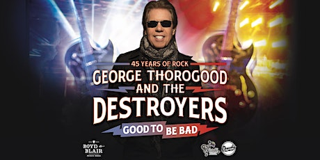 George Thorogood & The Destroyers : Good To Be Bad Tour - 45 Years of Rock tickets