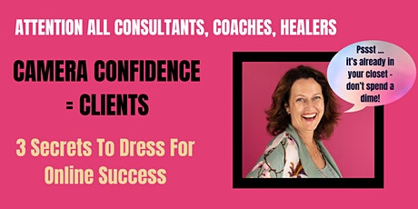 Camera Confidence = Clients :   3 Secrets To Dress For Success! tickets