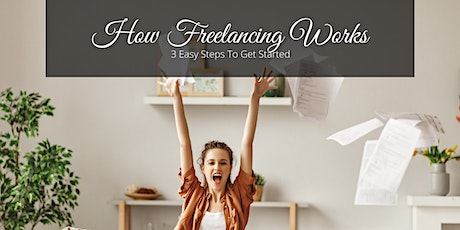 """""""3 Easy Steps To Becoming A Freelancer .."""" tickets"""