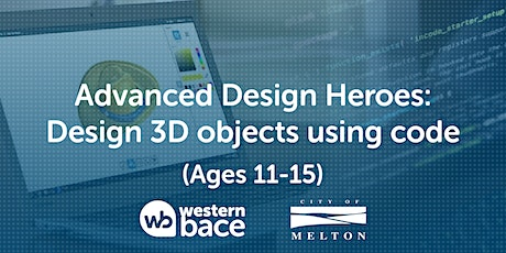 ADVANCE Design Heroes (Ages 11-15) – Design 3D objects using code tickets