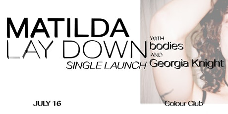 Matilda Single Launch, with bodies and Georgia Knight tickets